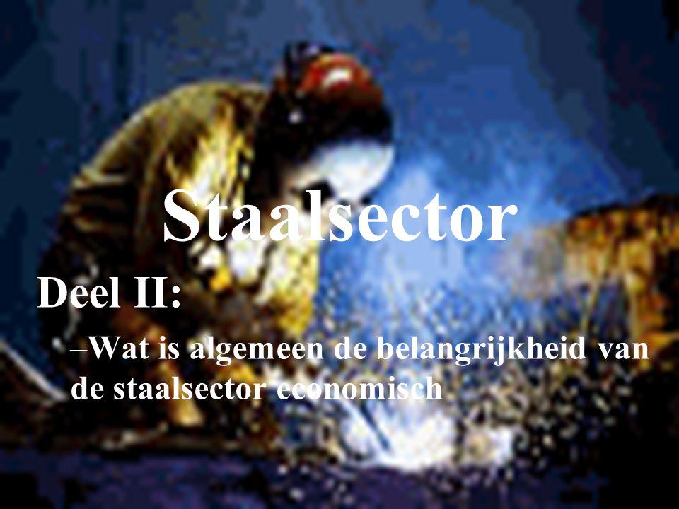 Staalsector Deel II: –Wat is algemeen de belangrijkheid van de staalsector economisch