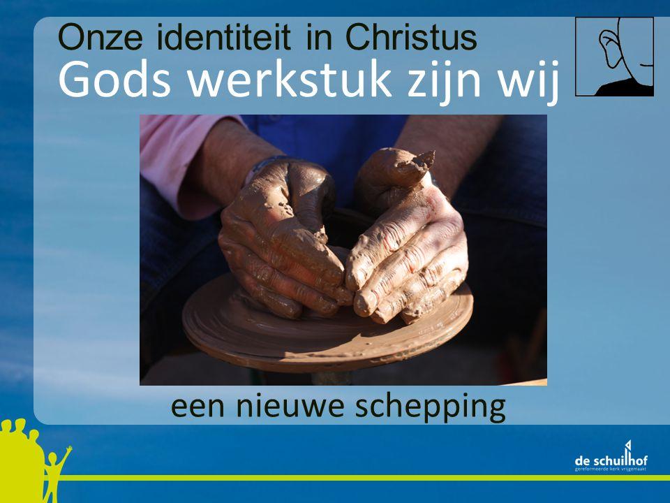 Gods werkstuk zijn wij Onze identiteit in Christus een nieuwe schepping