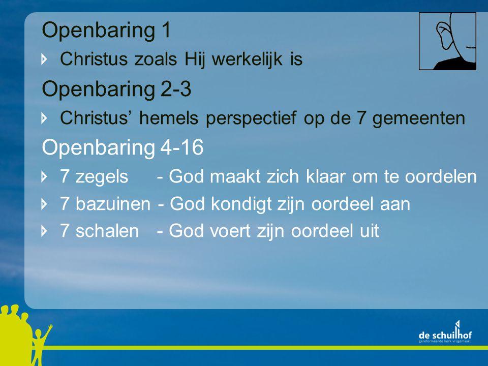 Openbaring 1 Christus zoals Hij werkelijk is Openbaring 2-3 Christus' hemels perspectief op de 7 gemeenten Openbaring 4-16 7 zegels - God maakt zich klaar om te oordelen 7 bazuinen - God kondigt zijn oordeel aan 7 schalen - God voert zijn oordeel uit