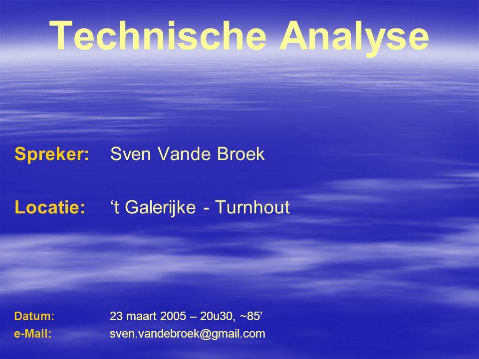 Technische Analyse Spreker: Sven Vande Broek Locatie:'t Galerijke - Turnhout Datum:23 maart 2005 – 20u30, ~85' e-Mail: sven.vandebroek@gmail.com