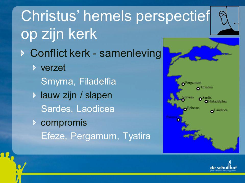 Christus' hemels perspectief op zijn kerk Conflict kerk - samenleving verzet Smyrna, Filadelfia lauw zijn / slapen Sardes, Laodicea compromis Efeze, Pergamum, Tyatira