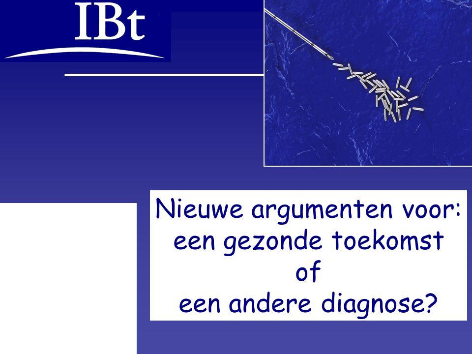 6 okt. 2004, IBt pag. 13 van 17 Nieuwe argumenten voor: een gezonde toekomst of een andere diagnose?