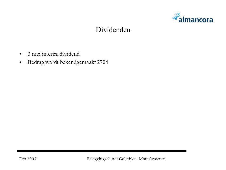 Feb 2007Beleggingsclub 't Galerijke - Marc Swaenen Dividenden 3 mei interim dividend Bedrag wordt bekendgemaakt 2704