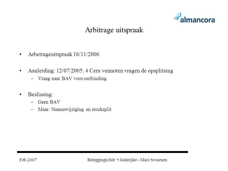 Feb 2007Beleggingsclub 't Galerijke - Marc Swaenen Arbitrage uitspraak Arbetrageuitspraak 16/11/2006 Aanleiding: 12/07/2005: 4 Cera vennoten vragen de opsplitsing –Vraag naar BAV voor ontbinding Beslissing: –Geen BAV –Maar: Naamswijziging en stocksplit