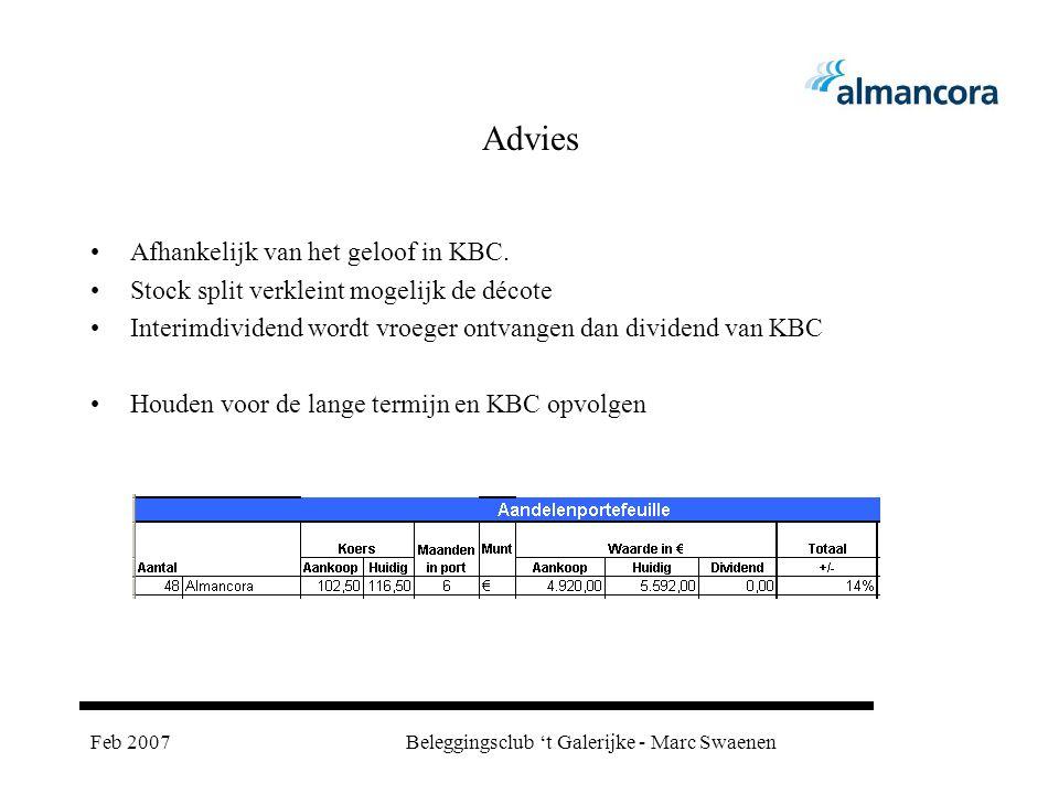 Feb 2007Beleggingsclub 't Galerijke - Marc Swaenen Advies Afhankelijk van het geloof in KBC. Stock split verkleint mogelijk de décote Interimdividend
