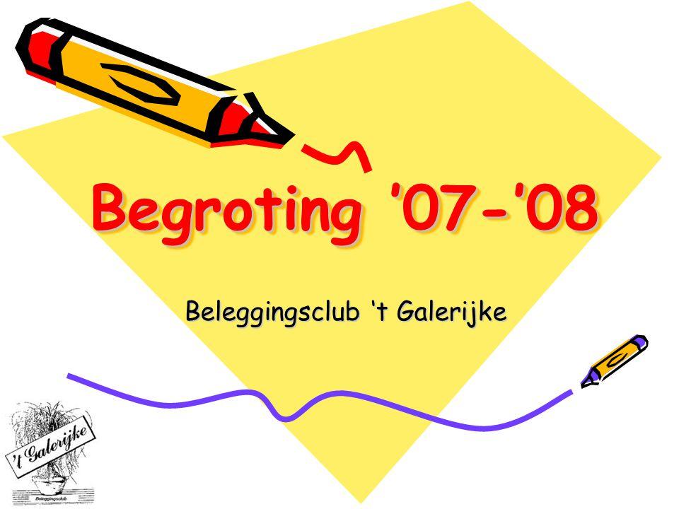 Begroting '07-'08 Beleggingsclub 't Galerijke