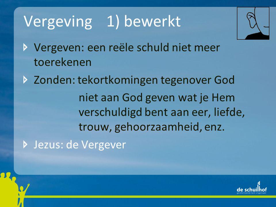 Vergeving1) bewerkt Vergeven: een reële schuld niet meer toerekenen Zonden: tekortkomingen tegenover God niet aan God geven wat je Hem verschuldigd bent aan eer, liefde, trouw, gehoorzaamheid, enz.