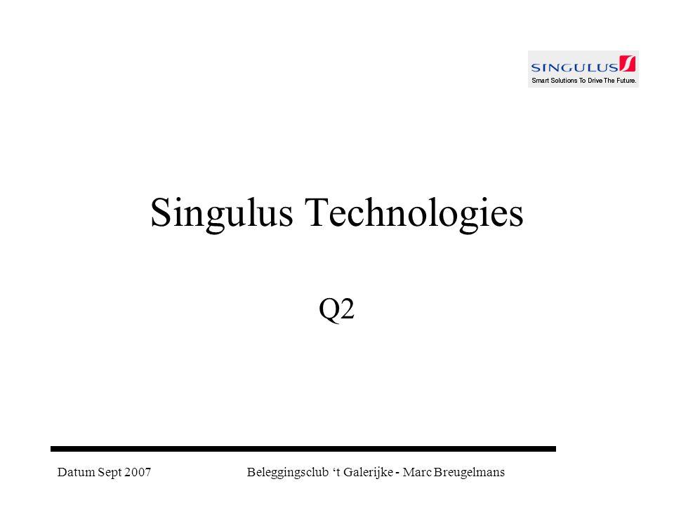 Datum Sept 2007Beleggingsclub 't Galerijke - Marc Breugelmans Singulus Technologies Q2