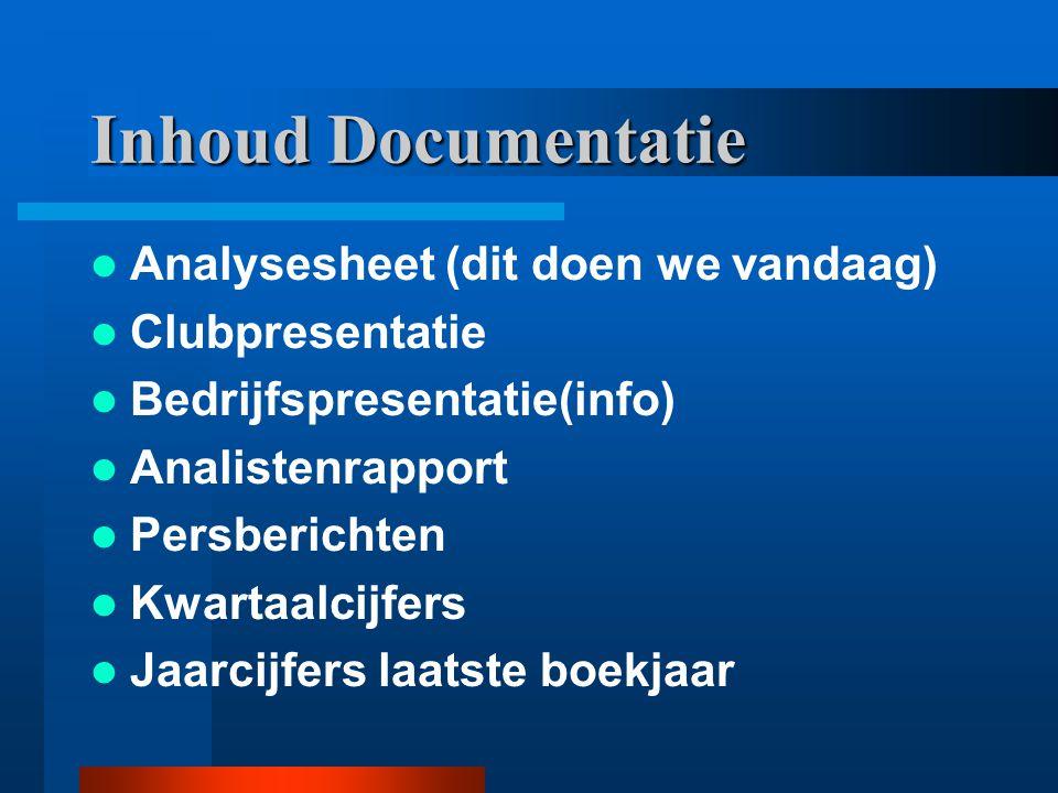 Inhoud Documentatie Analysesheet (dit doen we vandaag) Clubpresentatie Bedrijfspresentatie(info) Analistenrapport Persberichten Kwartaalcijfers Jaarcijfers laatste boekjaar
