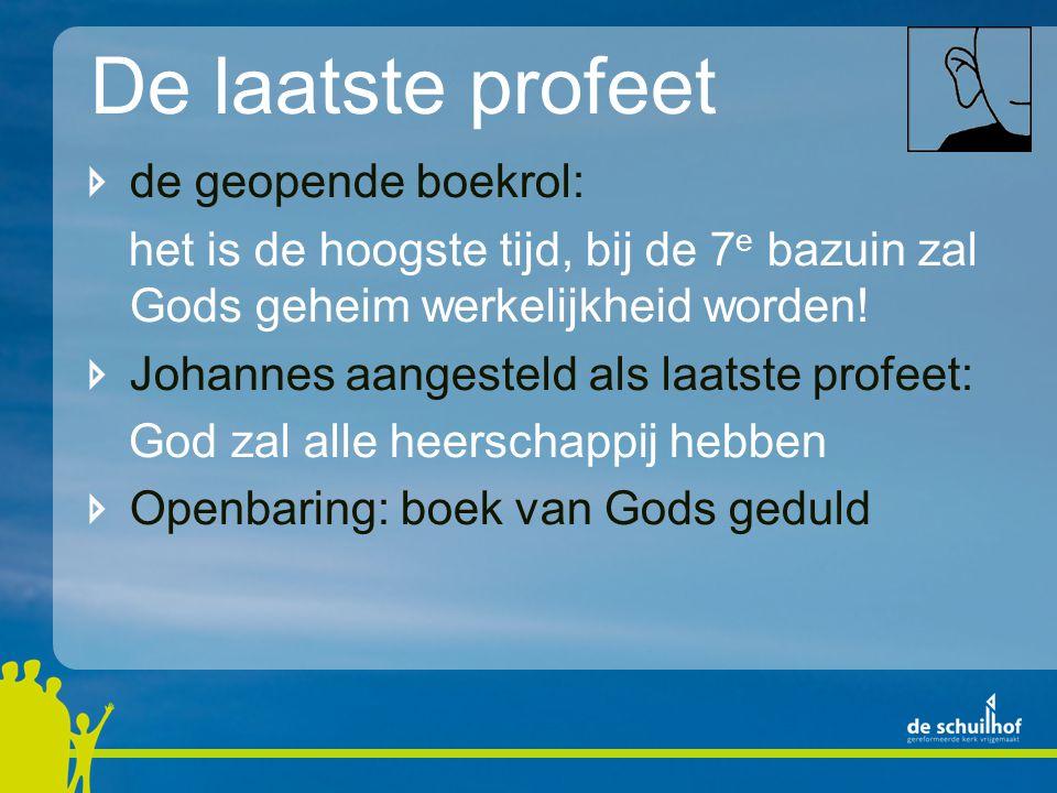 De laatste profeet de geopende boekrol: het is de hoogste tijd, bij de 7 e bazuin zal Gods geheim werkelijkheid worden.