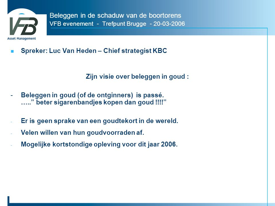 Beleggen in de schaduw van de boortorens VFB evenement - Trefpunt Brugge - 20-03-2006 Spreker: Luc Van Heden – Chief strategist KBC Zijn visie over be