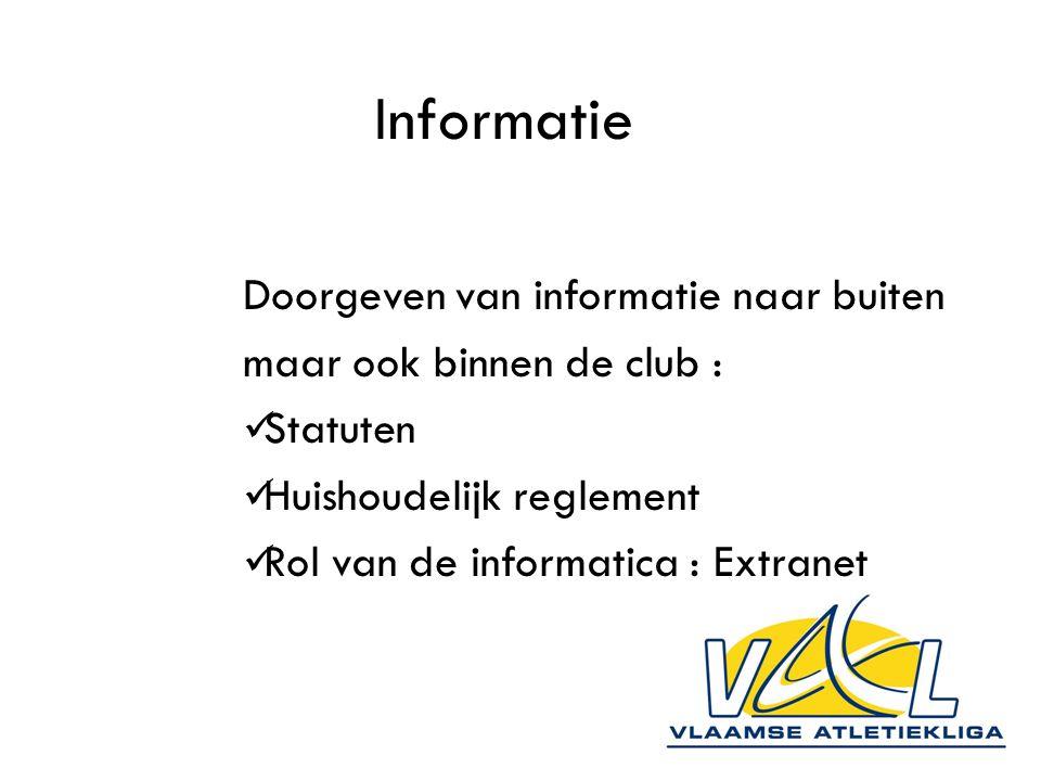 Informatie Doorgeven van informatie naar buiten maar ook binnen de club : Statuten Huishoudelijk reglement Rol van de informatica : Extranet