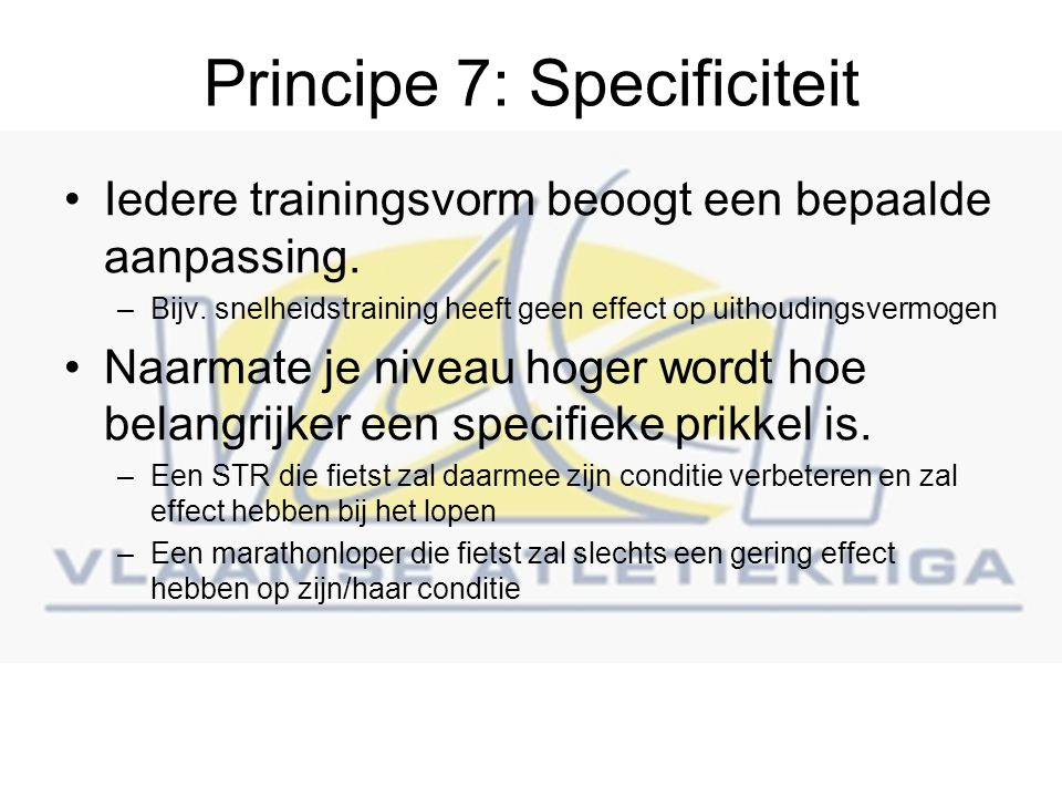 Principe 7: Specificiteit Iedere trainingsvorm beoogt een bepaalde aanpassing.
