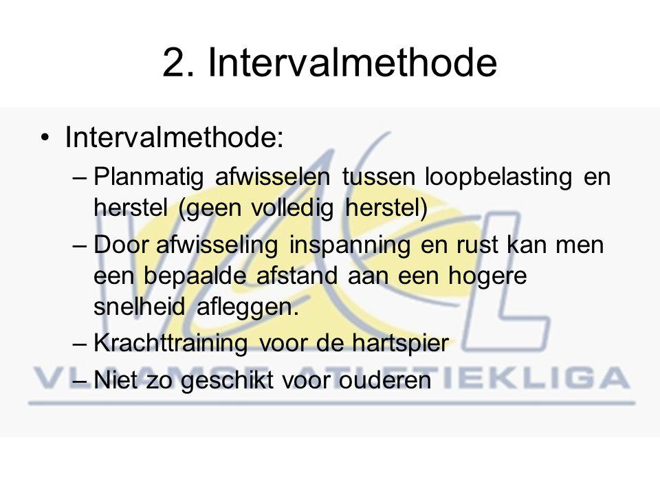 2. Intervalmethode Intervalmethode: –Planmatig afwisselen tussen loopbelasting en herstel (geen volledig herstel) –Door afwisseling inspanning en rust