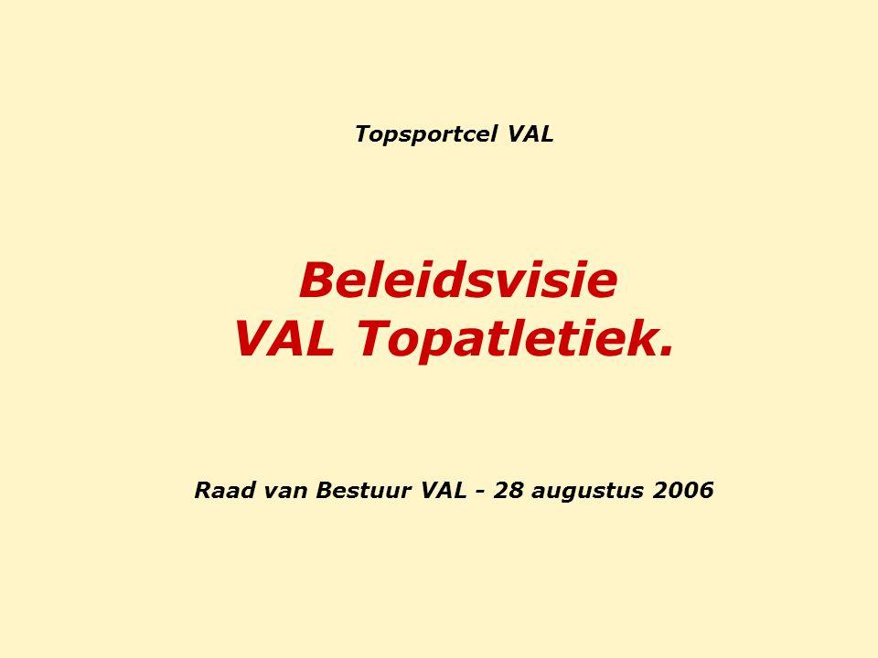 Topsportcel VAL Beleidsvisie VAL Topatletiek. Raad van Bestuur VAL - 28 augustus 2006