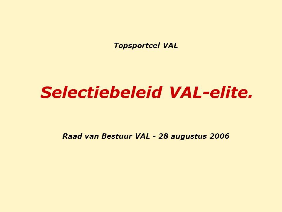 Topsportcel VAL Selectiebeleid VAL-elite. Raad van Bestuur VAL - 28 augustus 2006