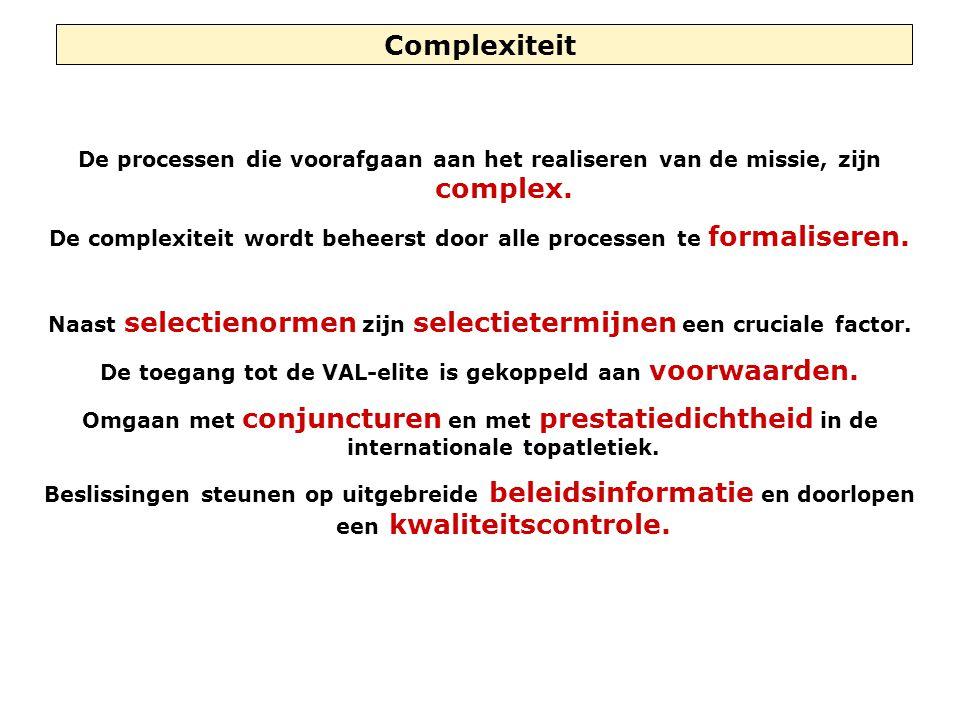 Complexiteit De processen die voorafgaan aan het realiseren van de missie, zijn complex. De complexiteit wordt beheerst door alle processen te formali
