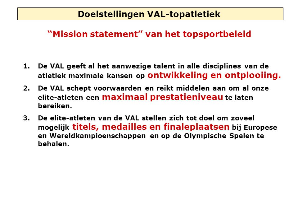 Doelstellingen VAL-topatletiek 1.De VAL geeft al het aanwezige talent in alle disciplines van de atletiek maximale kansen op ontwikkeling en ontplooiing.