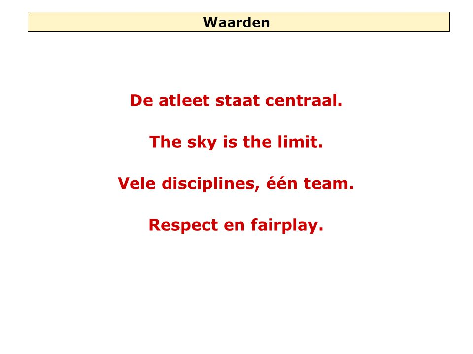 Waarden De atleet staat centraal. The sky is the limit.
