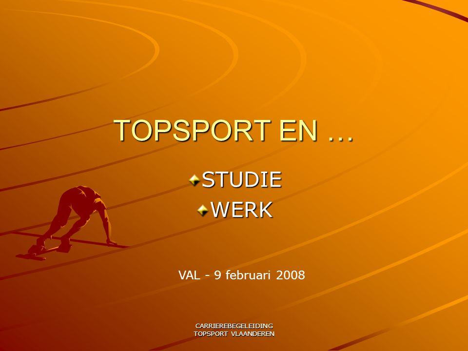 CARRIEREBEGELEIDING TOPSPORT VLAANDEREN TOPSPORT EN … STUDIEWERK VAL - 9 februari 2008