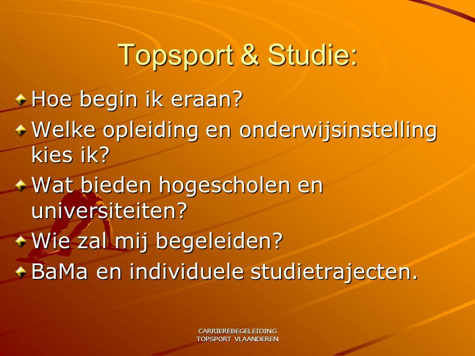 CARRIEREBEGELEIDING TOPSPORT VLAANDEREN Topsport & Studie: Hoe begin ik eraan? Welke opleiding en onderwijsinstelling kies ik? Wat bieden hogescholen