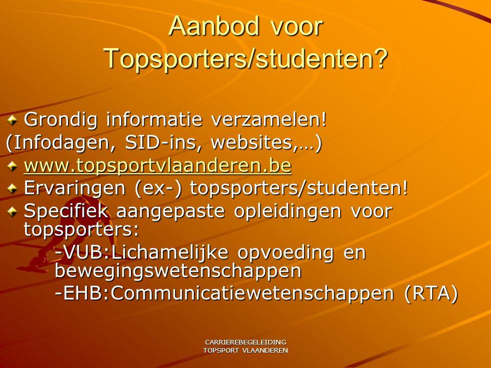 CARRIEREBEGELEIDING TOPSPORT VLAANDEREN Aanbod voor Topsporters/studenten? Grondig informatie verzamelen! (Infodagen, SID-ins, websites,…) www.topspor
