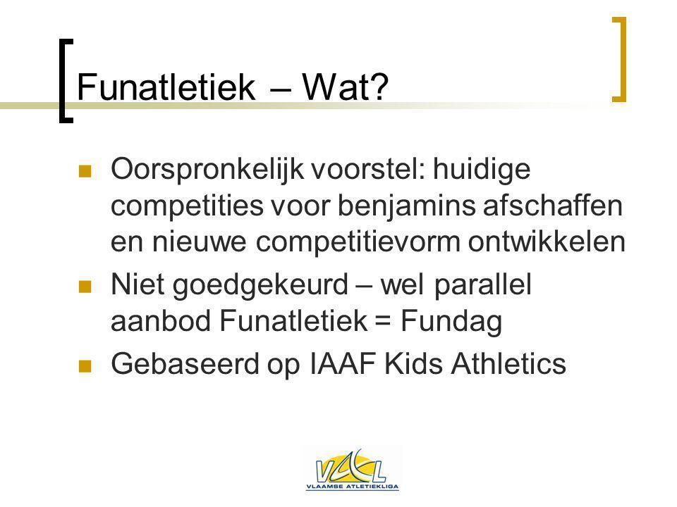Funatletiek – Wat? Oorspronkelijk voorstel: huidige competities voor benjamins afschaffen en nieuwe competitievorm ontwikkelen Niet goedgekeurd – wel