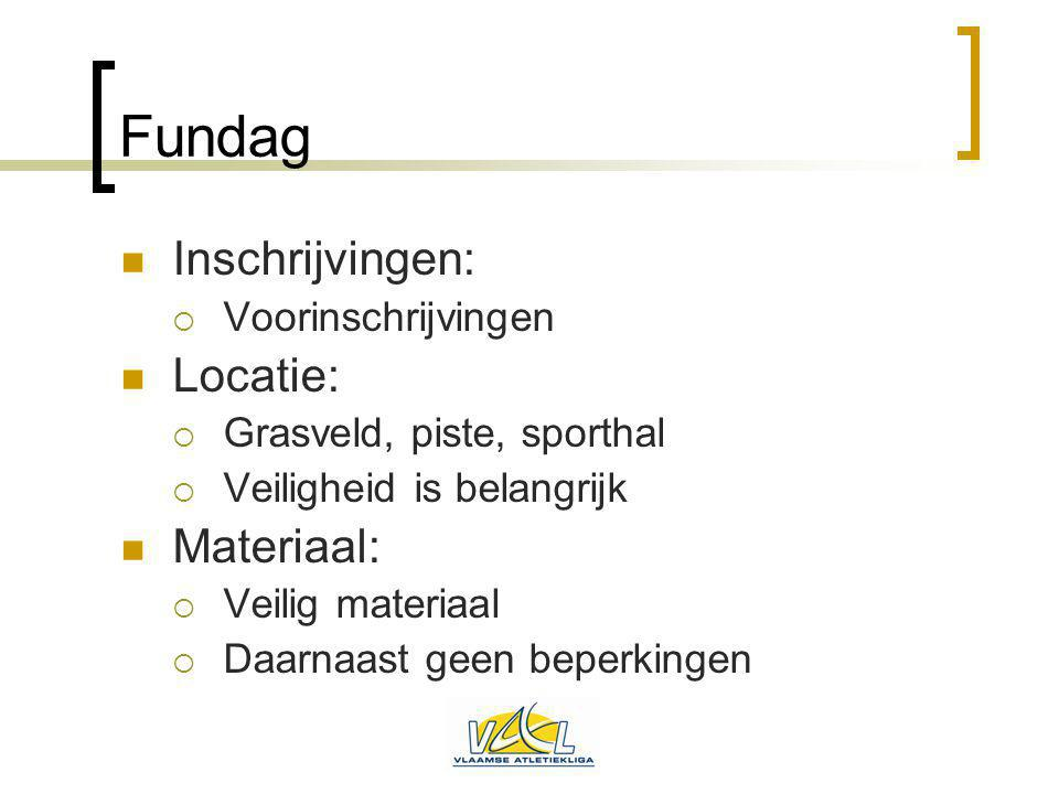 Fundag Inschrijvingen:  Voorinschrijvingen Locatie:  Grasveld, piste, sporthal  Veiligheid is belangrijk Materiaal:  Veilig materiaal  Daarnaast
