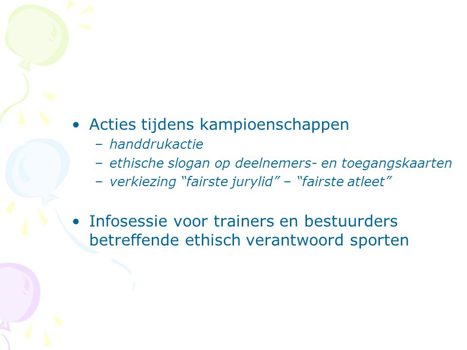 """Acties tijdens kampioenschappen –handdrukactie –ethische slogan op deelnemers- en toegangskaarten –verkiezing """"fairste jurylid"""" – """"fairste atleet"""" Inf"""