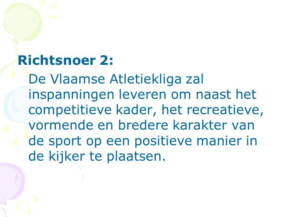 Richtsnoer 2: De Vlaamse Atletiekliga zal inspanningen leveren om naast het competitieve kader, het recreatieve, vormende en bredere karakter van de sport op een positieve manier in de kijker te plaatsen.