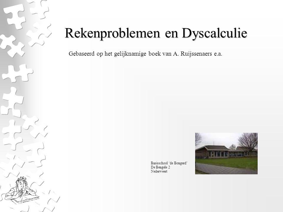 Rekenproblemen en Dyscalculie Gebaseerd op het gelijknamige boek van A. Ruijssenaers e.a. Basisschool 'de Bongerd' De Bengele 2 Nederweert