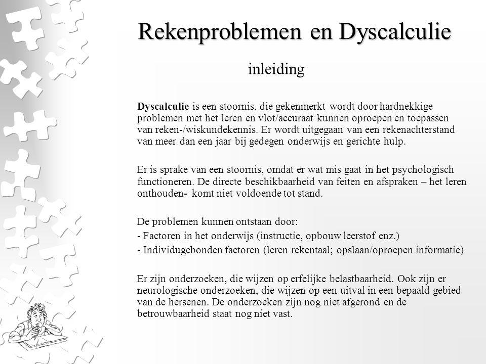 Rekenproblemen en Dyscalculie Dyscalculie is een stoornis, die gekenmerkt wordt door hardnekkige problemen met het leren en vlot/accuraat kunnen oproe