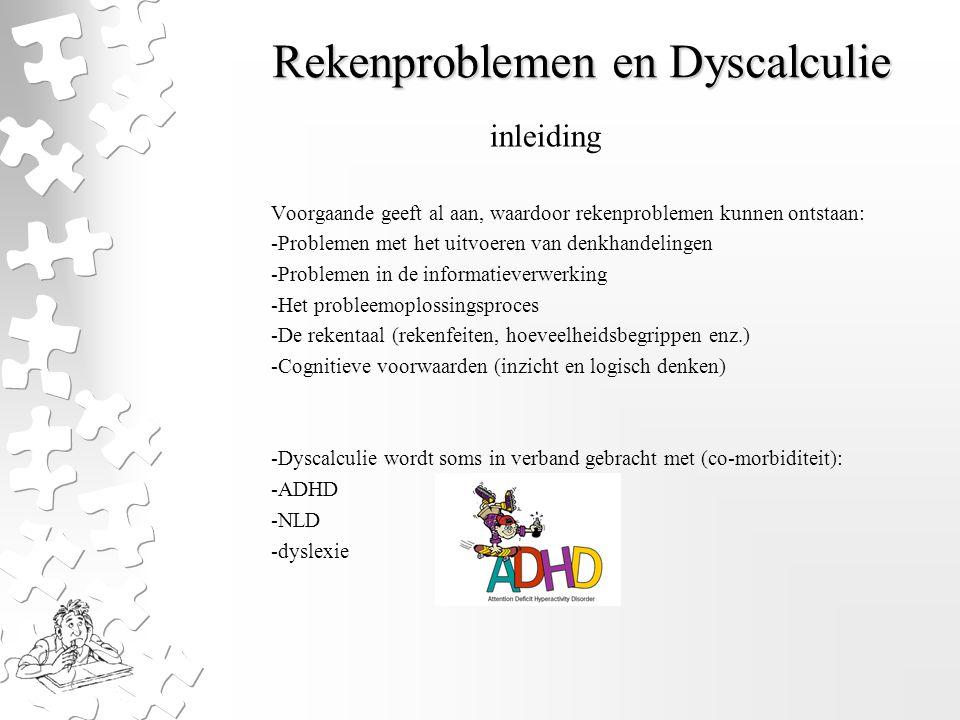 Rekenproblemen en Dyscalculie Voorgaande geeft al aan, waardoor rekenproblemen kunnen ontstaan: -Problemen met het uitvoeren van denkhandelingen -Prob