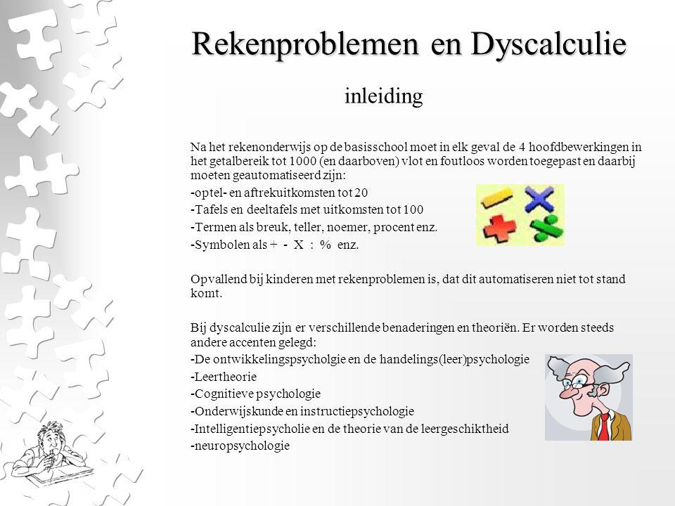 Rekenproblemen en Dyscalculie Na het rekenonderwijs op de basisschool moet in elk geval de 4 hoofdbewerkingen in het getalbereik tot 1000 (en daarbove