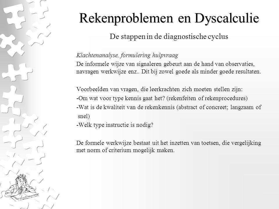 Rekenproblemen en Dyscalculie Klachtenanalyse, formulering hulpvraag De informele wijze van signaleren gebeurt aan de hand van observaties, navragen w