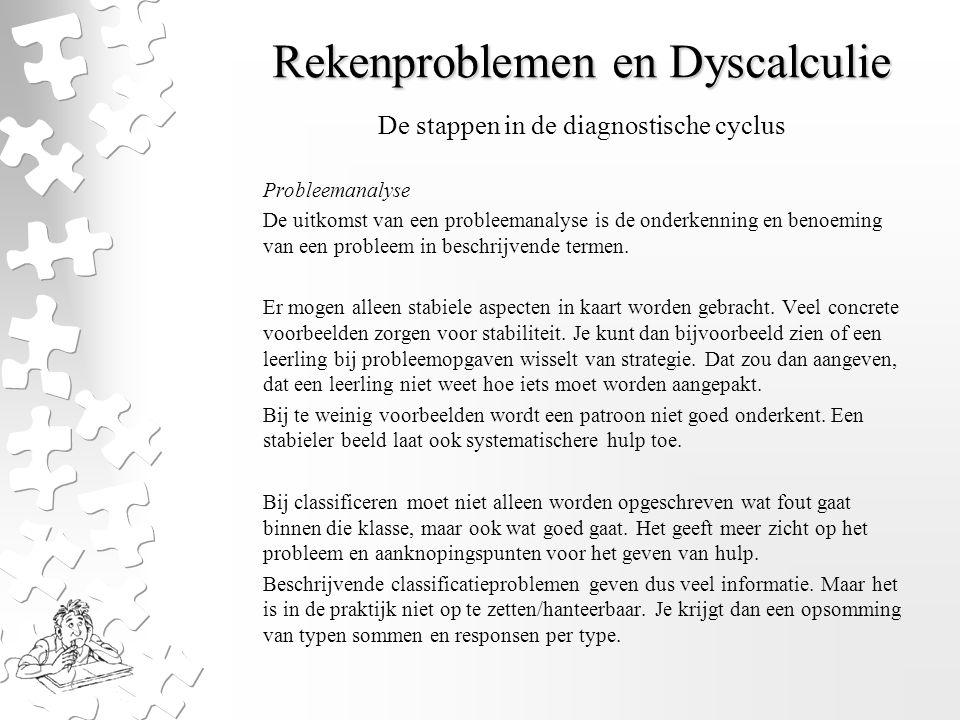 Rekenproblemen en Dyscalculie Probleemanalyse De uitkomst van een probleemanalyse is de onderkenning en benoeming van een probleem in beschrijvende te