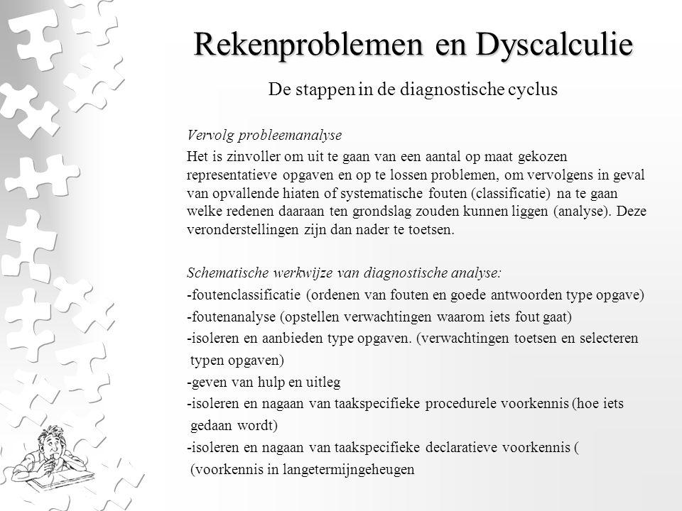 Rekenproblemen en Dyscalculie Vervolg probleemanalyse Het is zinvoller om uit te gaan van een aantal op maat gekozen representatieve opgaven en op te