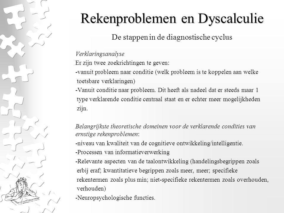 Rekenproblemen en Dyscalculie Verklaringsanalyse Er zijn twee zoekrichtingen te geven: -vanuit probleem naar conditie (welk probleem is te koppelen aa