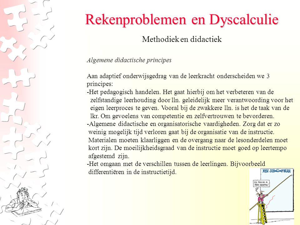 Rekenproblemen en Dyscalculie Methodiek en didactiek Algemene didactische principes Aan adaptief onderwijsgedrag van de leerkracht onderscheiden we 3