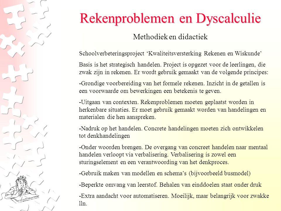 Rekenproblemen en Dyscalculie Methodiek en didactiek Schoolverbeteringsproject 'Kwaliteitsversterking Rekenen en Wiskunde' Basis is het strategisch ha