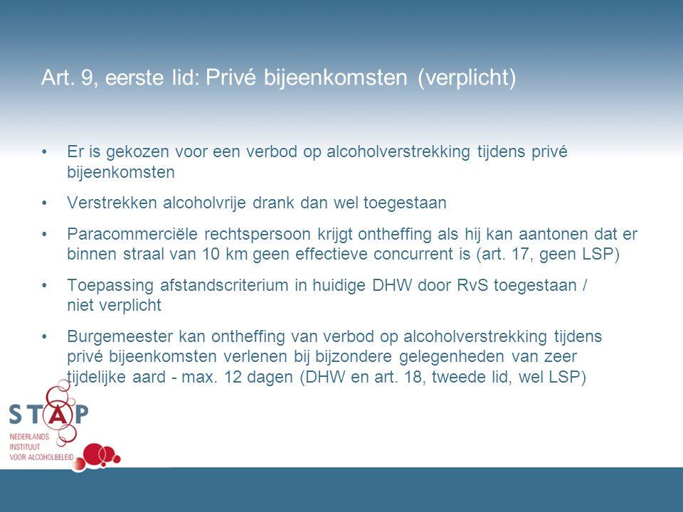 Art. 9, eerste lid: Privé bijeenkomsten (verplicht) Er is gekozen voor een verbod op alcoholverstrekking tijdens privé bijeenkomsten Verstrekken alcoh