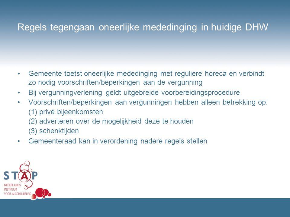 Regels tegengaan oneerlijke mededinging in huidige DHW Gemeente toetst oneerlijke mededinging met reguliere horeca en verbindt zo nodig voorschriften/