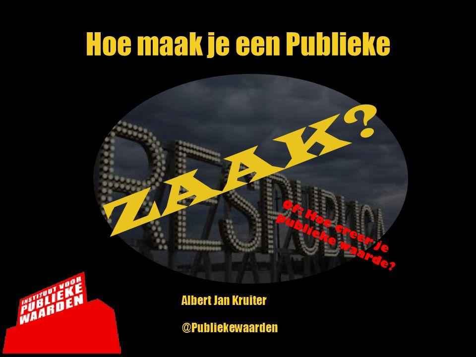 Hoe maak je een Publieke Albert Jan Kruiter @Publiekewaarden ZAAK? Of: Hoe creer je publieke waarde?
