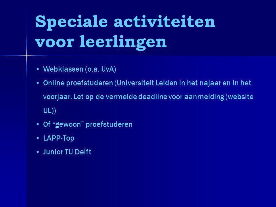 Speciale activiteiten voor leerlingen Webklassen (o.a. UvA) Online proefstuderen (Universiteit Leiden in het najaar en in het voorjaar. Let op de verm