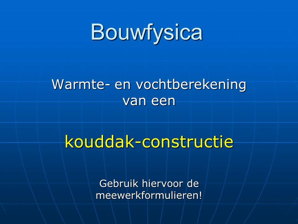 Bouwfysica Warmte- en vochtberekening van een kouddak-constructie Gebruik hiervoor de meewerkformulieren!