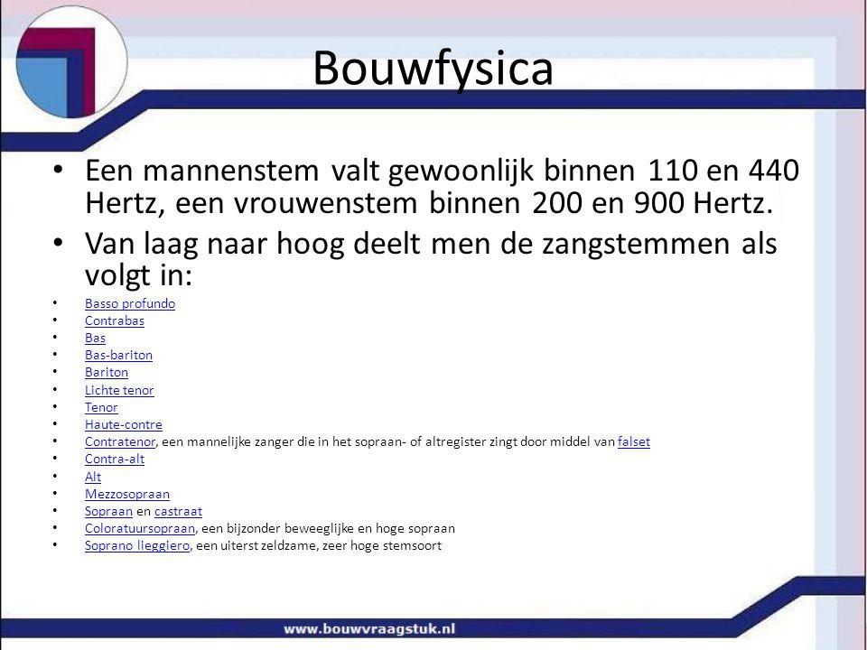 Bouwfysica Een mannenstem valt gewoonlijk binnen 110 en 440 Hertz, een vrouwenstem binnen 200 en 900 Hertz. Van laag naar hoog deelt men de zangstemme