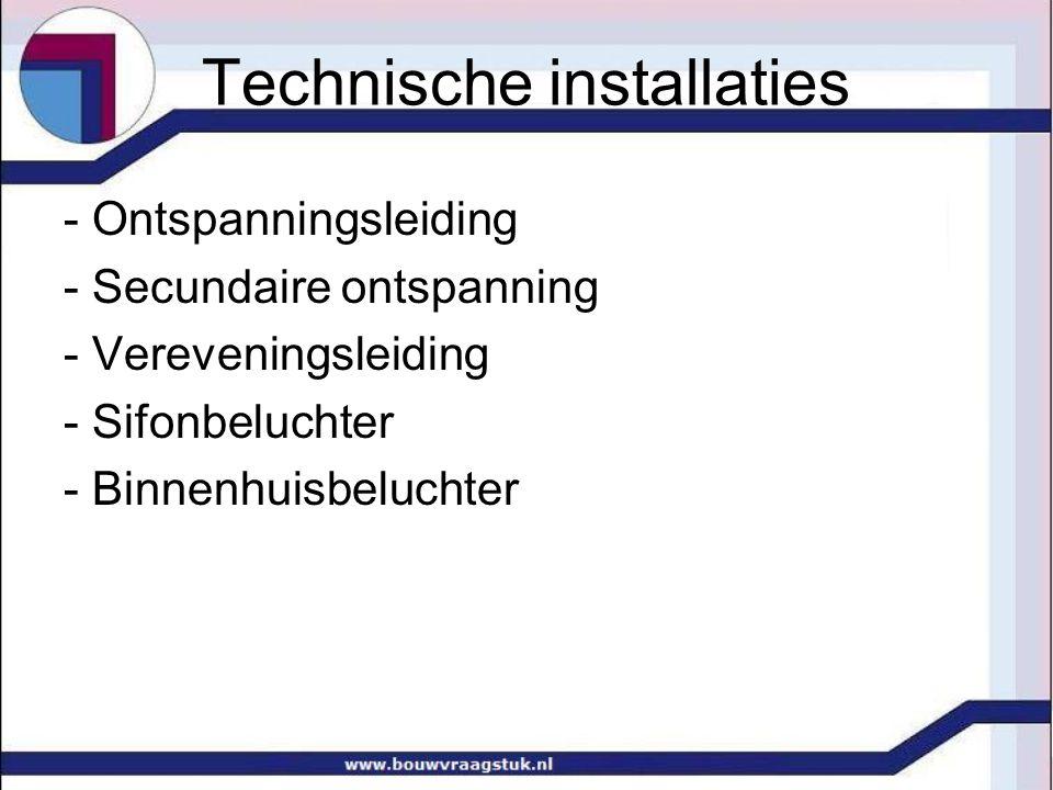 Technische installaties - Ontspanningsleiding - Secundaire ontspanning - Vereveningsleiding - Sifonbeluchter - Binnenhuisbeluchter
