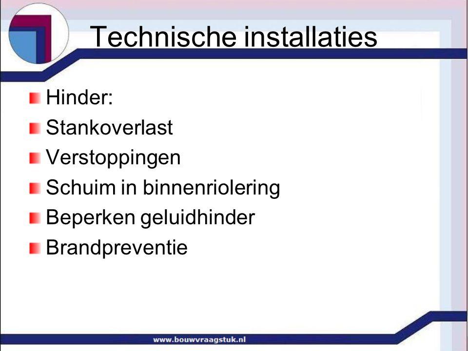 Technische installaties Hinder: Stankoverlast Verstoppingen Schuim in binnenriolering Beperken geluidhinder Brandpreventie