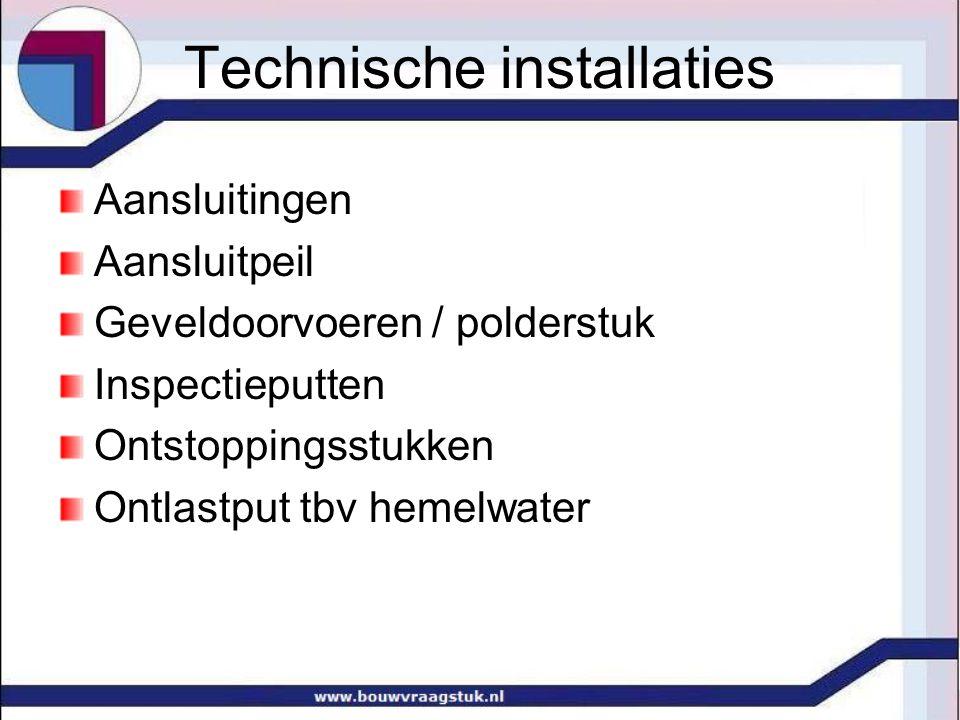Technische installaties Aansluitingen Aansluitpeil Geveldoorvoeren / polderstuk Inspectieputten Ontstoppingsstukken Ontlastput tbv hemelwater