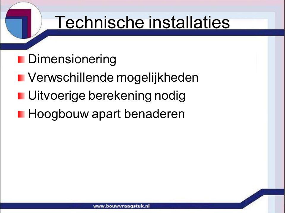 Technische installaties Dimensionering Verwschillende mogelijkheden Uitvoerige berekening nodig Hoogbouw apart benaderen